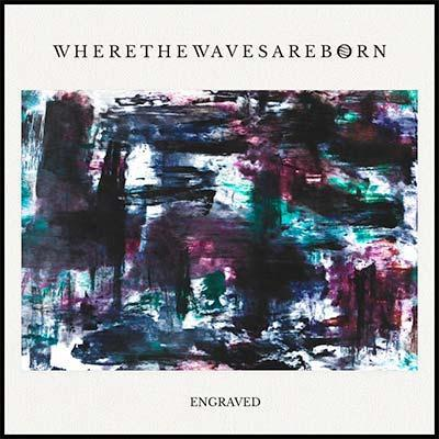 "Where The Waves Are Born - ""Engraved"""