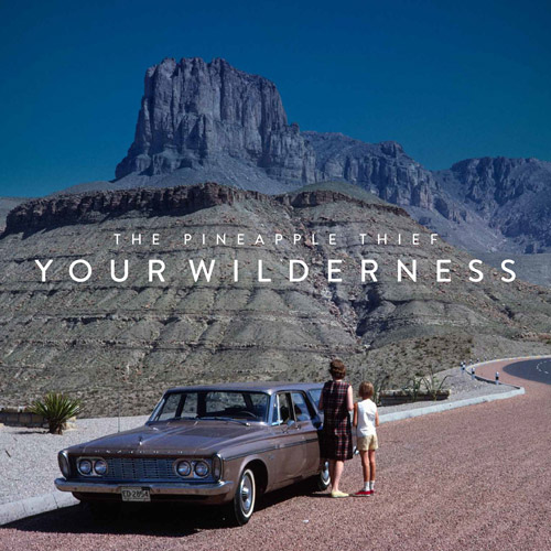 "The Pineapple Thief – ""Your Wilderness"""