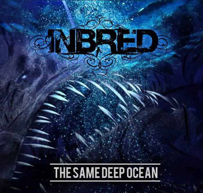 "Inbred - ""The Same Deep Ocean"""